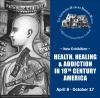 HEALTH, HEALING & ADDICTION IN 19TH CENTURY AMERICA