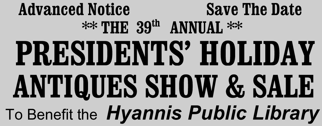 PRESIDENTS' HOLIDAY ANTIQUES SHOW & SALE To Benefit the Hyannis Public Library