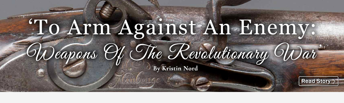 'To Arm Against An Enemy: Weapons Of The Revolutionary War'