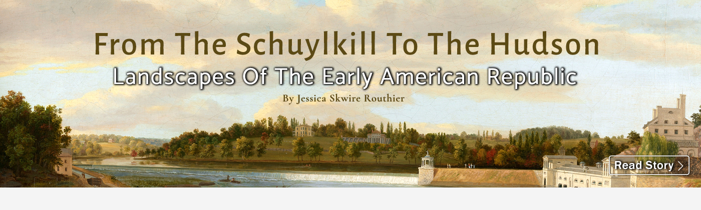 From The Schuylkill To The Hudson: Landscapes Of The Early American Republic<br />