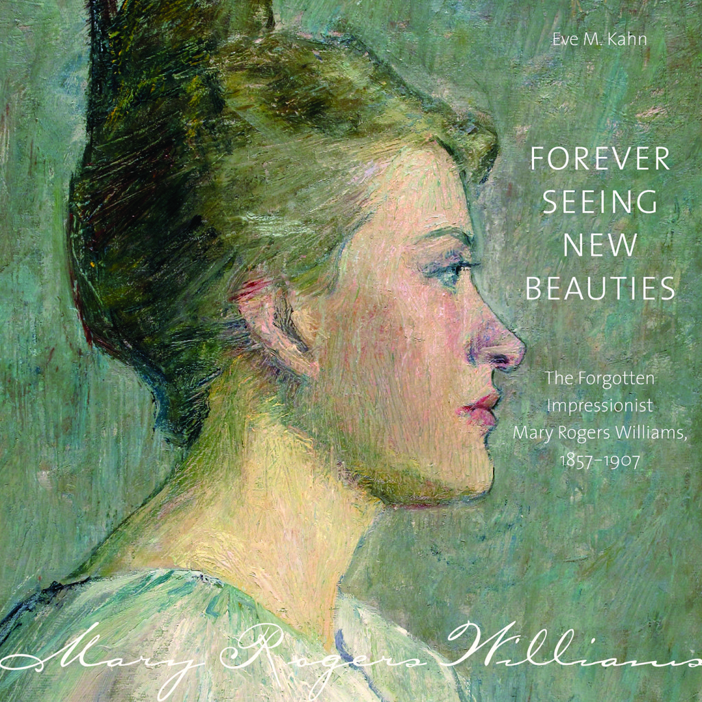 Forever Seeing New Beauties: The Forgotten Impressionist Mary Rogers Williams, 1857–1907 by Eve M. Kahn will be available in early November in both hardcover and eBook editions from Wesleyan University Press.