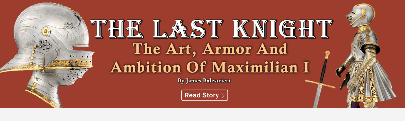 The Last Knight: The Art, Armor And Ambition Of Maximilian I