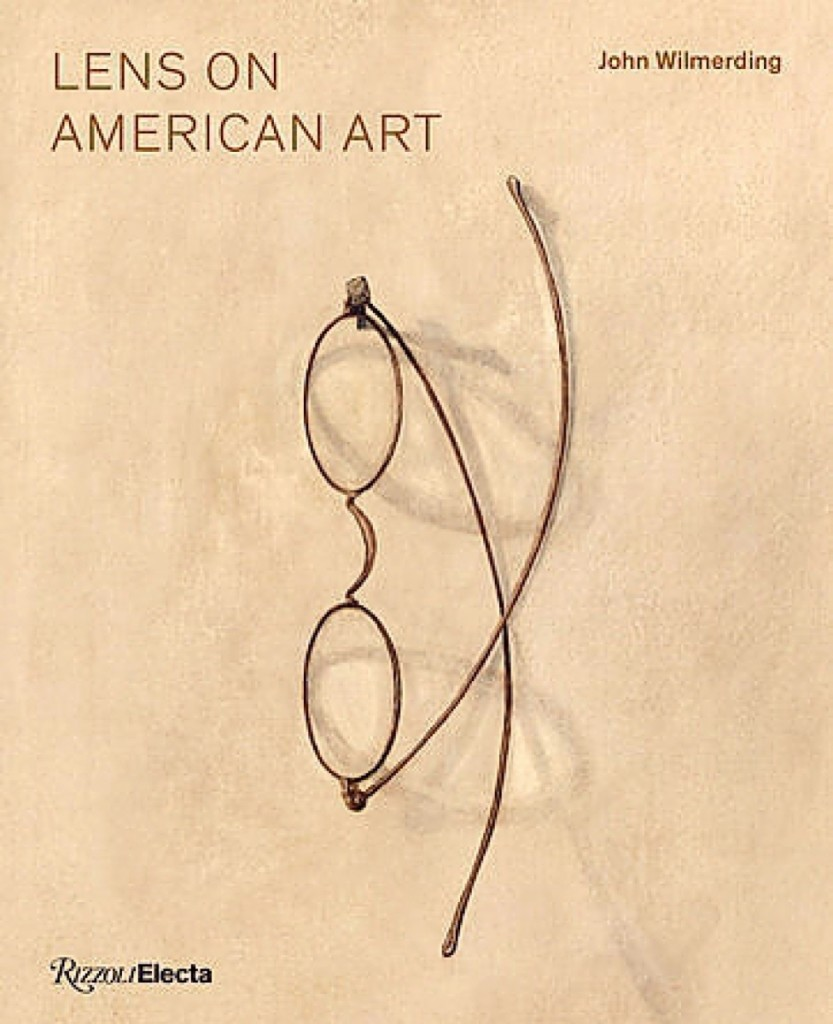 Lens On American Art by John Wilmerding; Rizzoli Electa,   www.rizzolibookstore.com; Release March 24, 2020;   hardcover; 184 pages; $50.