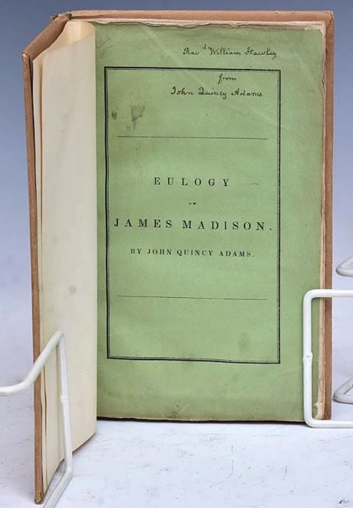 """Taking $5,500 was John Quincy Adams' eulogy for James Madison. The copy was inscribed to """"Reverend William Hawley from John Quincy Adams,"""" with a number of notations, all apparently in Adams' hand. Hawley was the first rector of St John's Episcopal Church in Lafayette Square, known as """"The President's Church,"""" installed there by Adams himself. The same church made national headlines this year when peaceful protesters were teargassed in front of the location. The book had been purchased by the consignor's father from the James Roosevelt estate."""