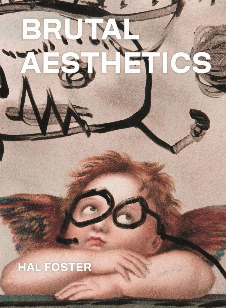 Hal Foster Brutal Aesthetics-1
