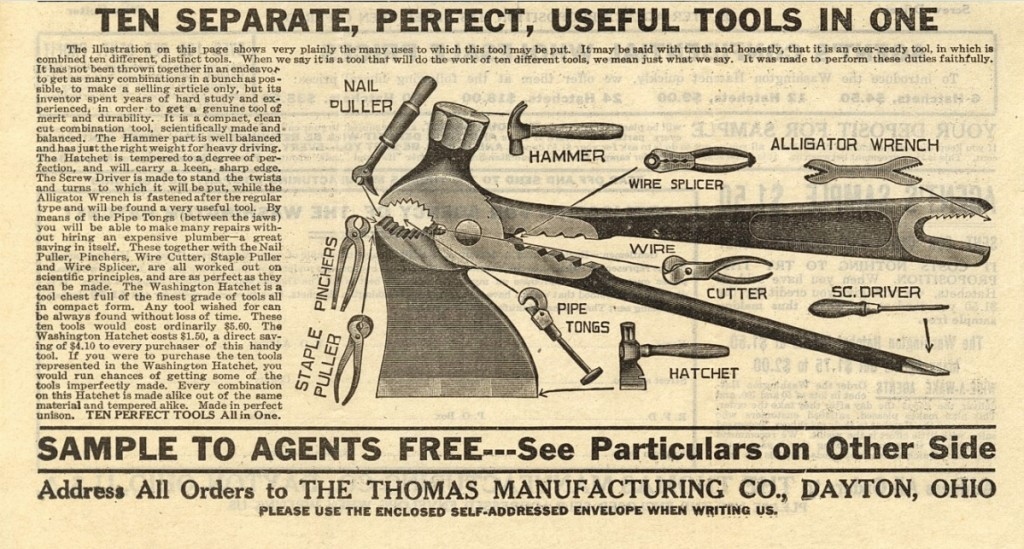 """An example of """"extravagant futility,"""" multi-tools promise to do a variety of things, but typically   don't do any of them very well. Claiming to be ten """"perfect"""" tools in one, the Washington Hatchet   shown here was manufactured around 1900, but these gadgets remain wildly popular today."""